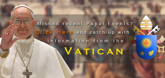 Catch up on Papal Events